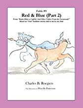 Red & Blue (Part 2) [Fable 9]: (From Rufus Rides a Catfish & Other Fables From the Farmstead)