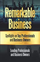Remarkable Business: Spotlights on Top Professionals and Business Owners