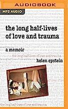 The Long Half-lives of Love and Trauma: A Memoir