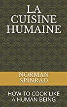 LA CUISINE HUMAINE: HOW TO COOK LIKE A HUMAN BEING