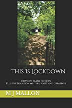 This Is Lockdown: COVID19 Flash Fiction plus the isolation writers, poets and creatives