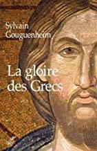 La gloire des Grecs: Sur certains apports culturels de Byzance à l'Europe Romane (Xe-début du XIIIe siècle)