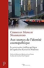 Aux sources de l'identité cosmopolitique: La construction juridico-politique de la paix chez Kant et les modernes