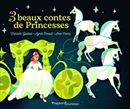 3 beaux contes de princesses: Les fées ; Cendrillon ; Blanche-neige