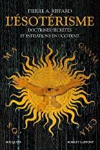 L'ésoterisme: Qu'est-ce que l'ésotérisme ? Anthologie de l'ésotérisme occidental