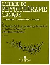 Cahiers de phytothérapie clinique Tome 2: Infections ORL et broncho-pulmonaires, maladies infantiles, affections cutanées