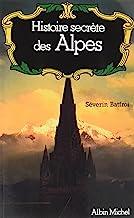 Histoire secrète des Alpes: Dauphiné, Savoie, Val d'Aoste