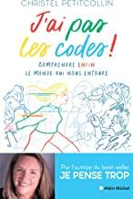 J'ai pas les codes !: Comprendre enfin le monde qui nous entoure