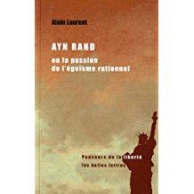 Ayn Rand Ou La Passion De L'egoisme Rationnel: Une Biographie Intellectuelle