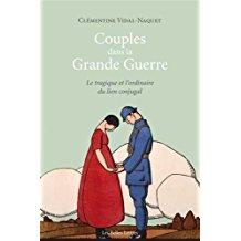 Couples Dans La Grande Guerre: Le Tragique Et L'ordinaire Du Lien Conjugal