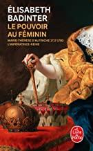 Le pouvoir au féminin : Marie-Thérèse d'Autriche, 1717-1780 - L'impératrice reine