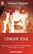 L'énigme Jésus: Mensonges et incohérences des évangiles et de l'église sur Jésus