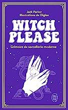 Witch Please: Grimoire de sorcellerie moderne
