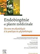 Endobiogénie et plante médicinale: Du sens en physiologie à la pratique en phytothérapie