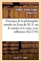 Principes de la philosophie morale ou Essai de M. S. sur le mérite et la vertu, avec réflexions