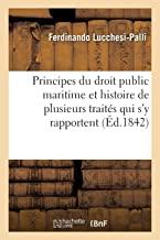 Principes du droit public maritime et histoire de plusieurs traités qui s'y rapportent