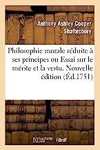 Philosophie morale réduite à ses principes ou Essai sur le mérite et la vertu. Nouvelle édition