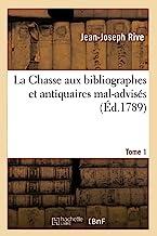 La Chasse aux bibliographes et antiquaires mal-advisés. Tome 1