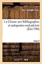 La Chasse aux bibliographes et antiquaires mal-advisés. Tome 2