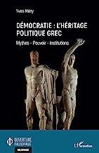 Démocratie : l'héritage politique grec: Mythes - Pouvoir - Institutions