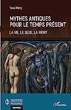 Mythes antiques pour le temps présent: La vie, le sexe, la mort