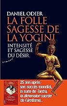 La folle sagesse de la yogini: Intensité et sagesse du désir