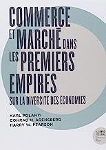 Commerce et marché dans les premiers empires: Sur la diversité des économies