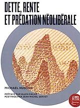 Dette, rente et prédation néolibérale: Une Anthologie de l'œuvre de Michael Hudson