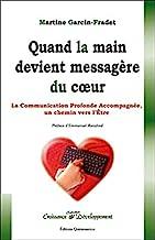 Quand la main devient messagere du coeur: Un chemin vers l'Etre, par la communication profonde accompagnée