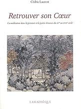 Retrouver son Coeur: La méditation dans la peinture et la poésie chinoises du XVe au XVIIe siècle