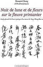 Nuit de lune et de fleurs sur le fleuve printanier: Analyse formelle de l'oeuvre poétique d'un auteur des Tang : Zhang Ruo-xu