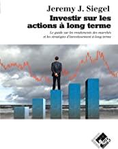 Investir sur les actions à long terme: Le guide des rendements des marchés et les stratégies d'investissement à long terme