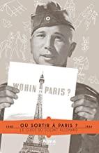 Où sortir à Paris ?: Le guide du soldat allemand (1940-1944)