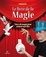 Le livre de la magie: Tours de magie pour animer une fête