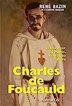 Charles de Foucauld: Explorateur du Maroc, ermite au Sahara