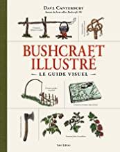 Bushcraft illustré: Le guide visuel