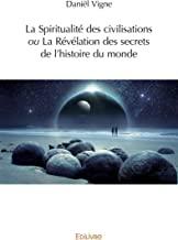 La Spiritualité des civilisations ou La Révélation des secrets de l'histoire du monde