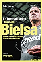 Le football selon Marcelo Bielsa: Retour sur l'extraordinaire épopée à Leeds United