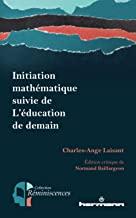 Initiation mathématique : Suivie de L'éducation de demain