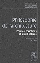 Textes Cles De Philosophie De L'architecture: Formes, fonctions et significations
