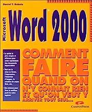 Word 2000: Microsoft, comment faire quand on n'y connaît rien et qu'on veut y arriver tout seul