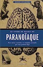 Le guide de poche du paranoïaque: Pour mieux connaître ces maladies mentales qui vous guettent déjà