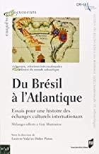 Du Brésil à l'Atlantique: Essais pour une histoire des échanges culturels internationaux - Mélanges offerts à Guy Martinière