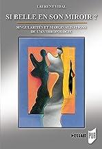 Si belle en son miroir ?: Singularités et marginalisations de l'anthropologie