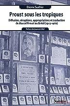 Proust sous les tropiques: Diffusion, réceptions, appropriations et traduction de Marcel Proust au Brésil (1913-1960)