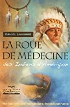 La roue de médecine des indiens d'Amérique - Recettes de remèdes traditionnels 2ed