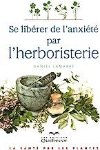 Se libérer de l'anxiété par l'herboristerie: La santé par les plantes
