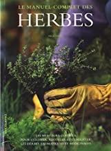 Le manuel complet des herbes: Les meilleurs conseils pour cultiver, récolter et conserver les herbes aromatiques et médicinales