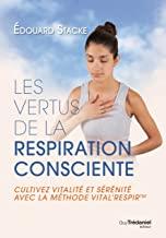 Les vertus de la respiration consciente: Cultivez vitalité et sérénité avec la méthode vital'respir