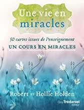 Une vie en miracles: 50 cartes issues de l'enseignement un cours en miracles